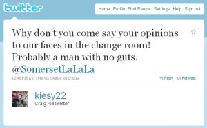 Why don't you come say your opinions to our faces in the change room! Probably a man with no guts.